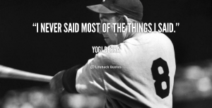 quote-Yogi-Berra-i-never-said-most-of-the-things-1150